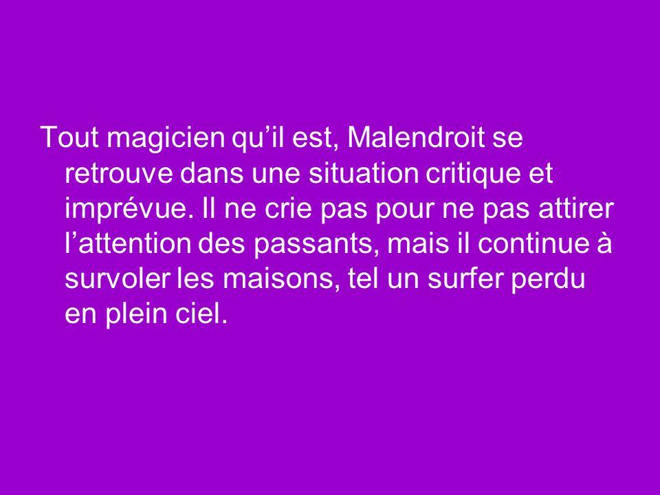 Tout magicien qu'il est, Malendroit se retrouve dans une situation critique et imprévue.