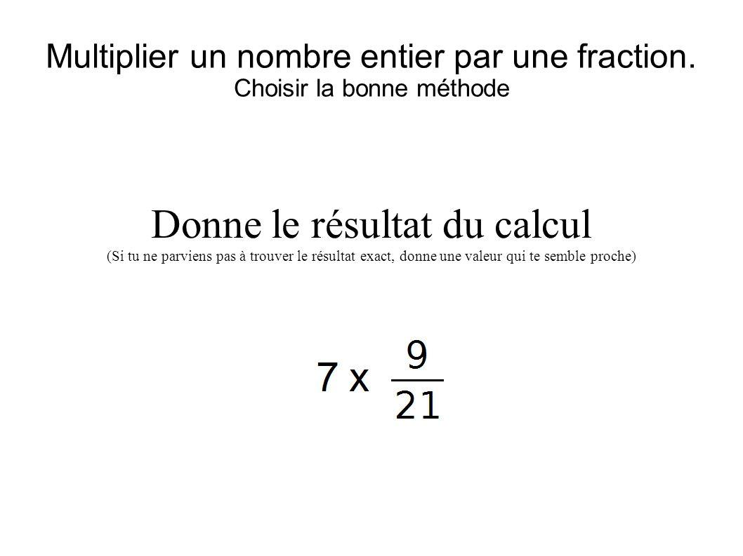 Multiplier un nombre entier par une fraction. Choisir la bonne méthode