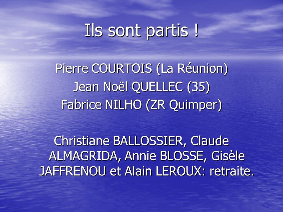 Ils sont partis ! Pierre COURTOIS (La Réunion) Jean Noël QUELLEC (35)