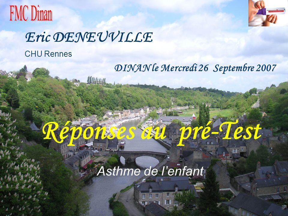 Réponses au pré-Test Eric DENEUVILLE Asthme de l'enfant FMC Dinan