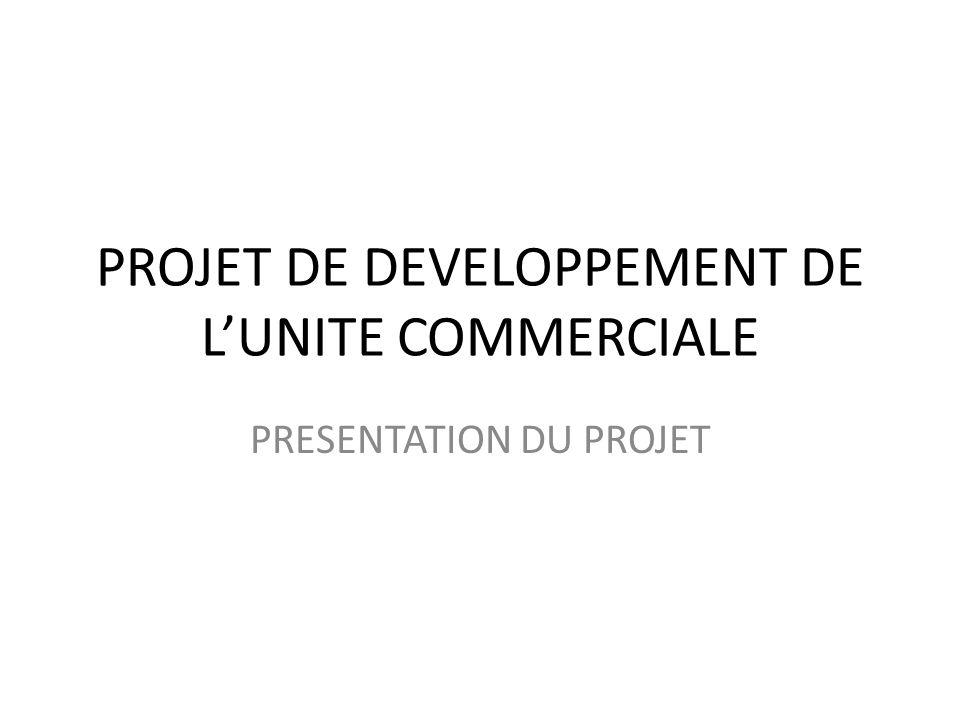 PROJET DE DEVELOPPEMENT DE L'UNITE COMMERCIALE