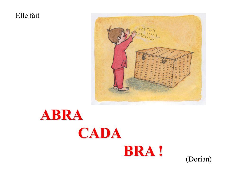 Elle fait ABRA CADA BRA ! (Dorian)