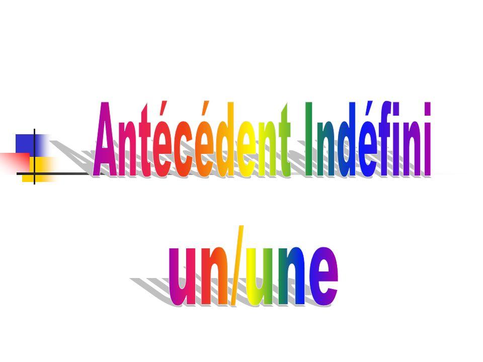 Antécédent Indéfini un/une