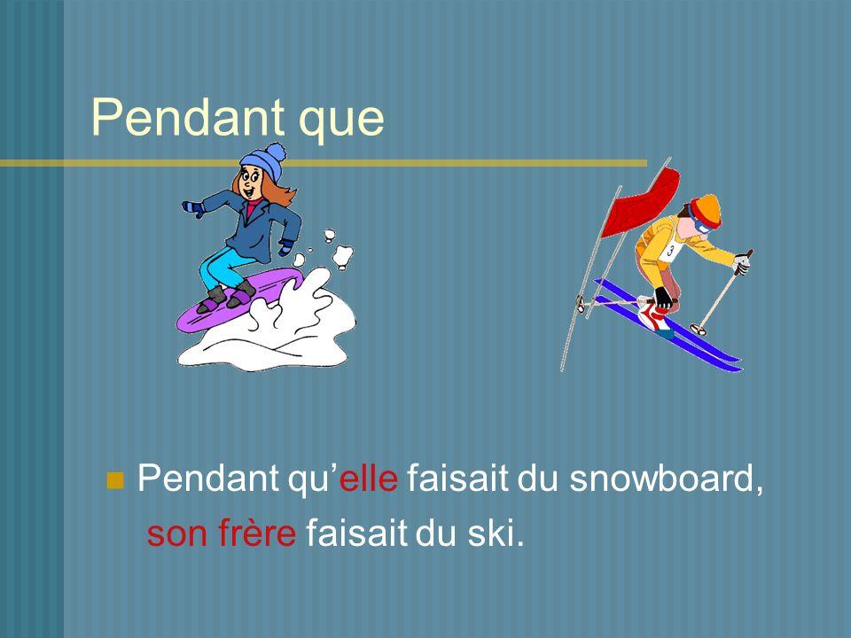 Pendant que Pendant qu'elle faisait du snowboard,