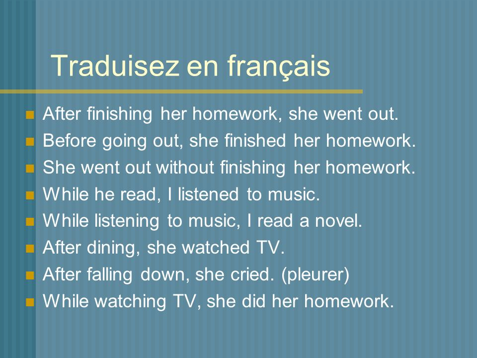 Traduisez en français After finishing her homework, she went out.