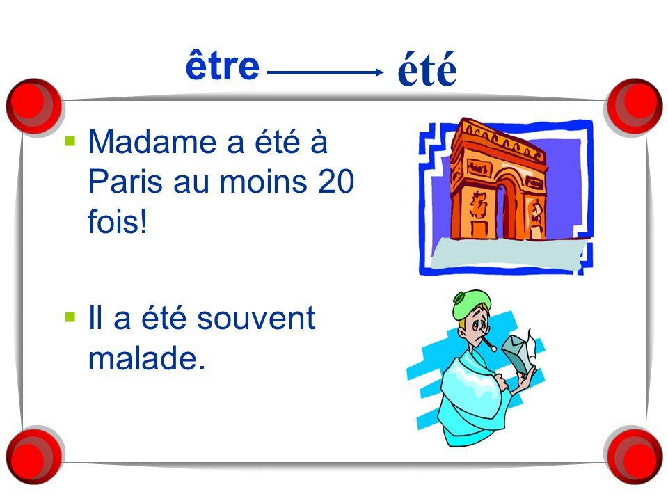 été être Madame a été à Paris au moins 20 fois!