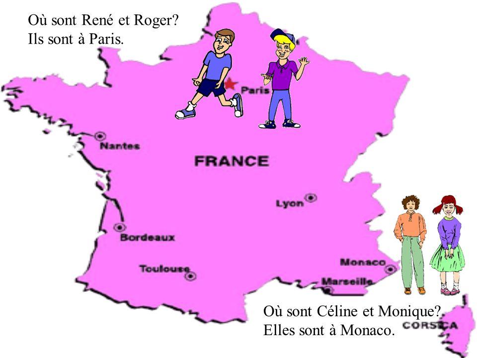 Où sont René et Roger Ils sont à Paris. Où sont Céline et Monique Elles sont à Monaco.