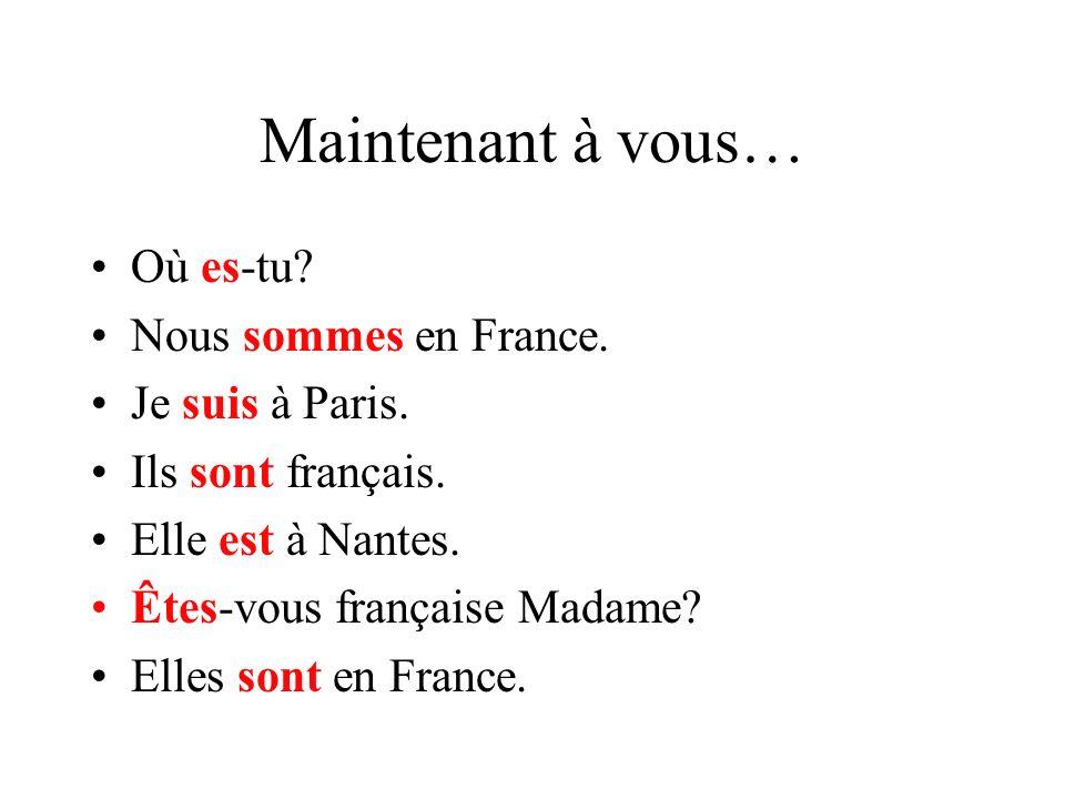 Maintenant à vous… Où es-tu Nous sommes en France. Je suis à Paris.