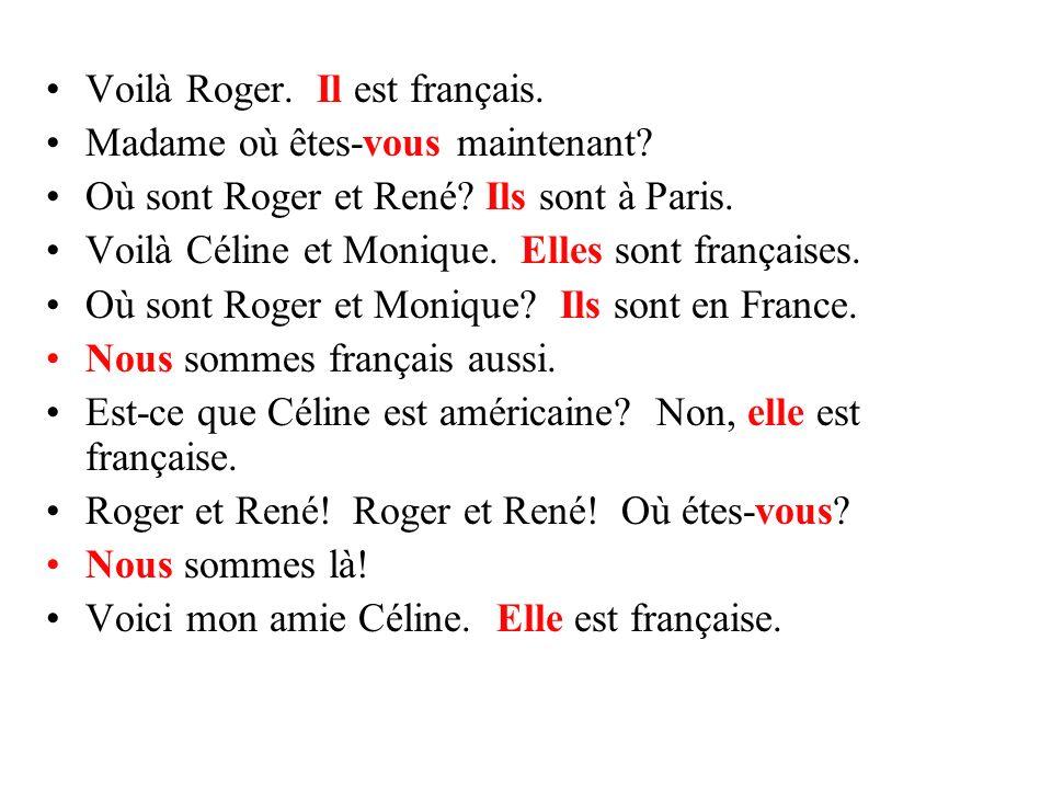 Voilà Roger. Il est français.