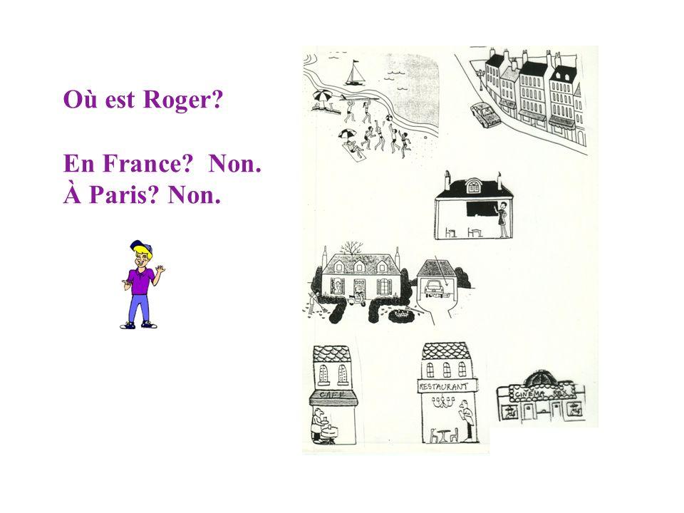 Où est Roger En France Non. À Paris Non.