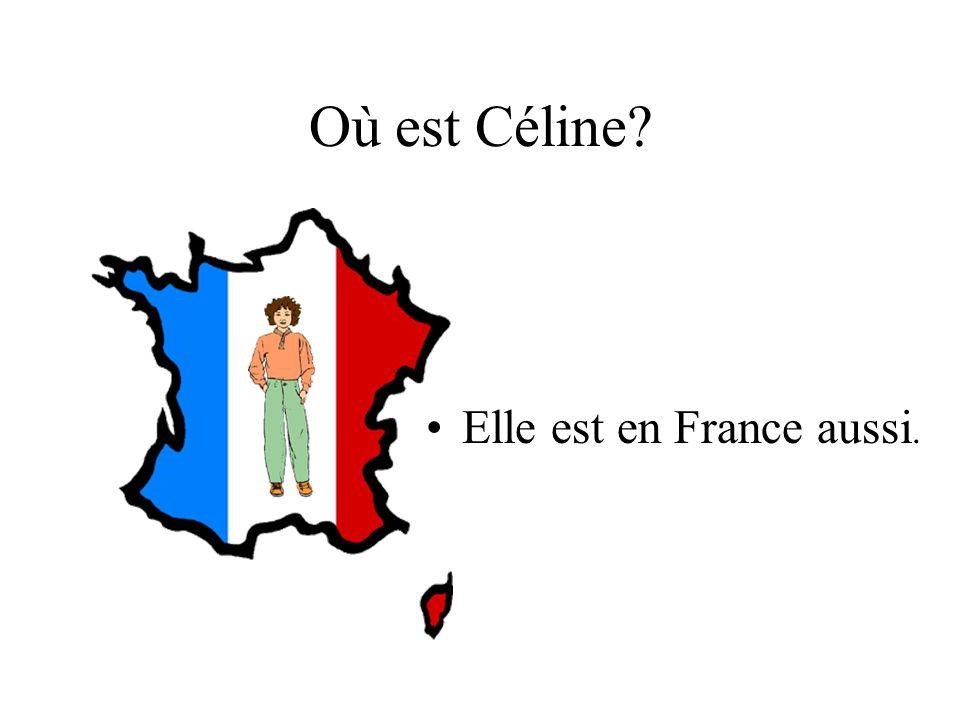 Où est Céline Elle est en France aussi.