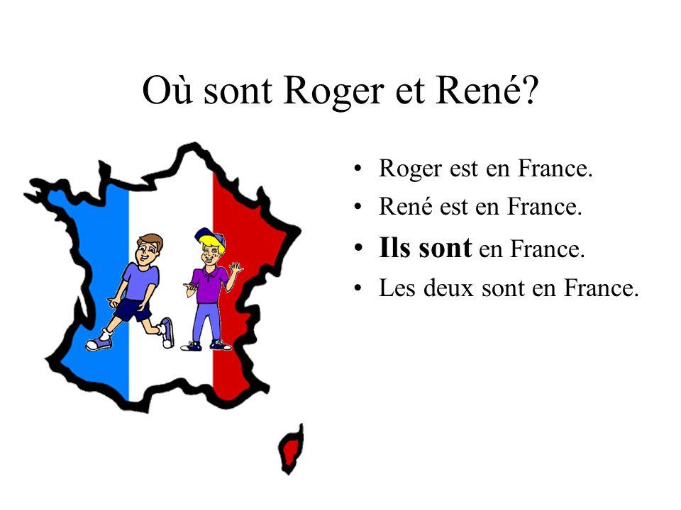 Où sont Roger et René Ils sont en France. Roger est en France.