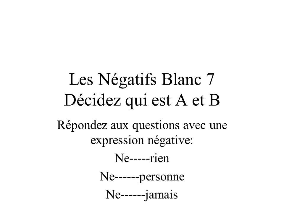 Les Négatifs Blanc 7 Décidez qui est A et B