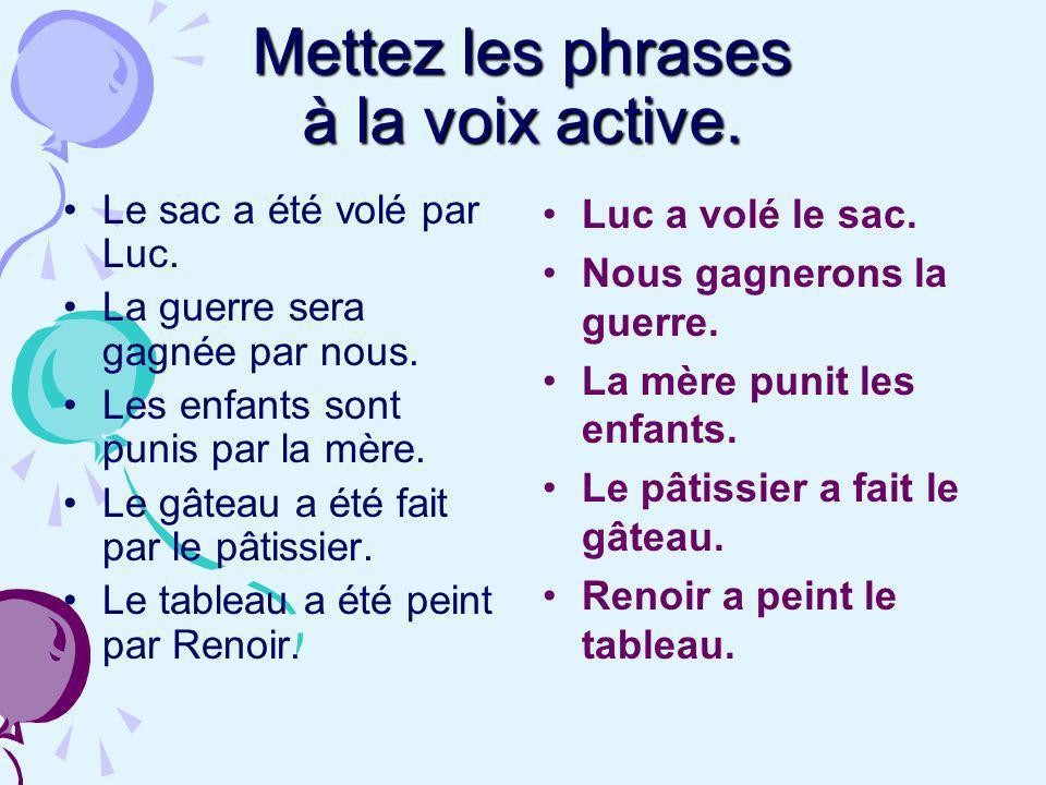 Mettez les phrases à la voix active.