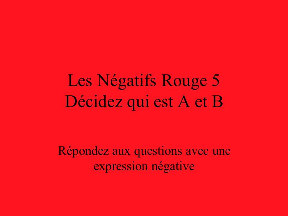 Les Négatifs Rouge 5 Décidez qui est A et B