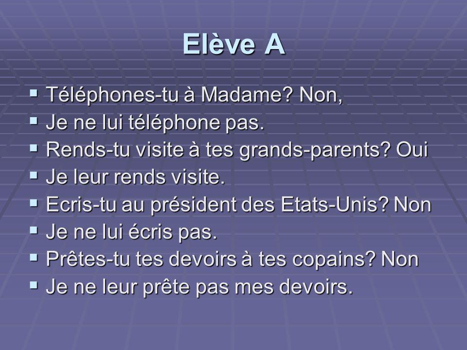 Elève A Téléphones-tu à Madame Non, Je ne lui téléphone pas.