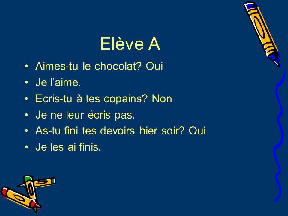 Elève A Aimes-tu le chocolat Oui Je l'aime.