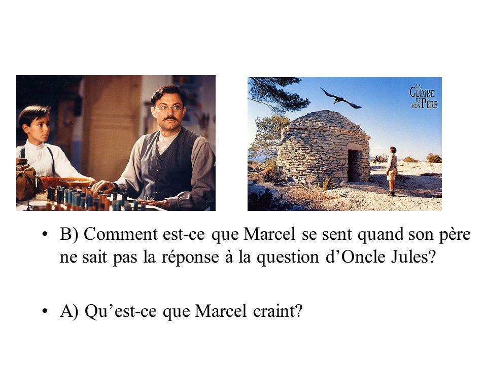 B) Comment est-ce que Marcel se sent quand son père ne sait pas la réponse à la question d'Oncle Jules