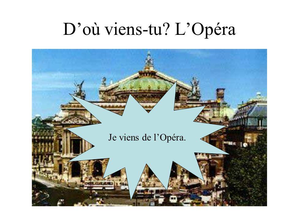 D'où viens-tu L'Opéra Je viens de l'Opéra.