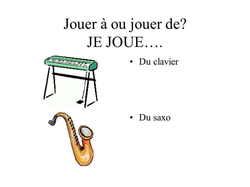 Jouer à ou jouer de JE JOUE….