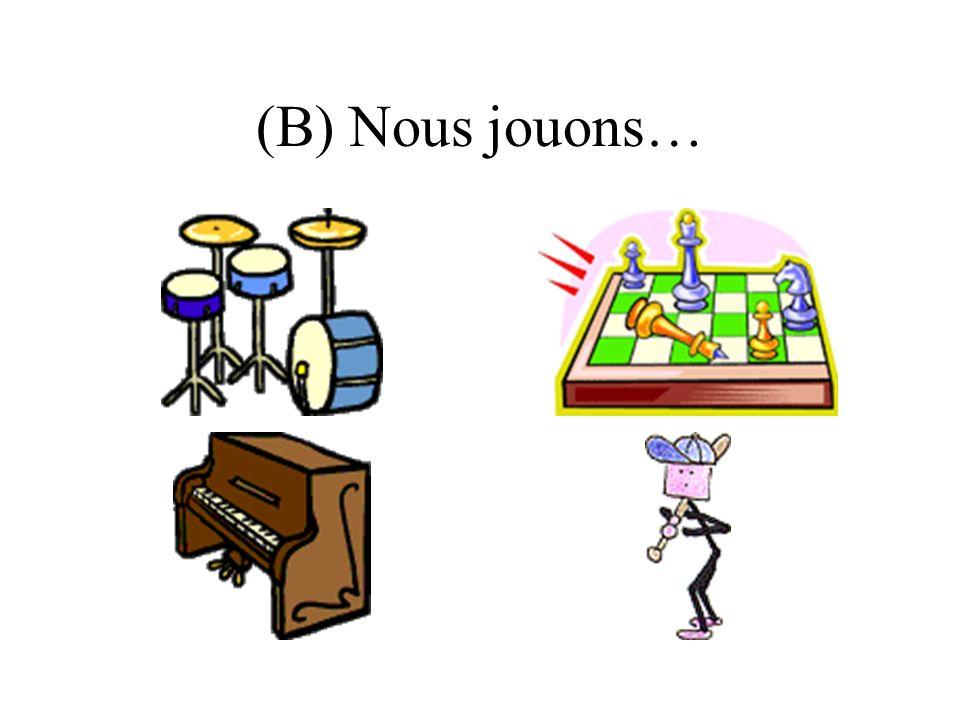 (B) Nous jouons…