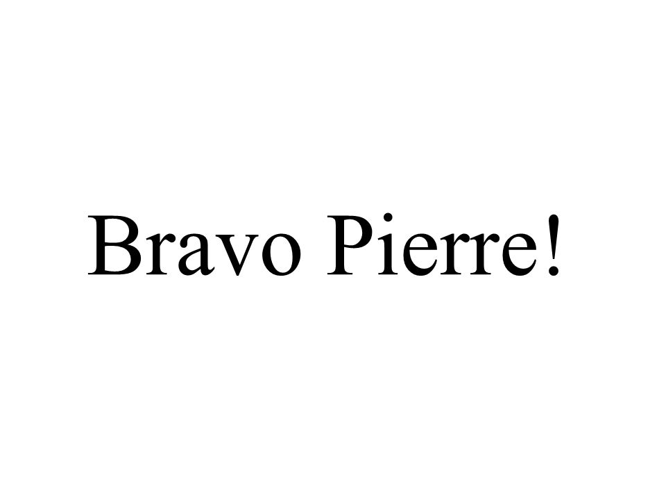 Bravo Pierre!