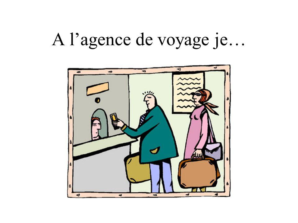 A l'agence de voyage je…