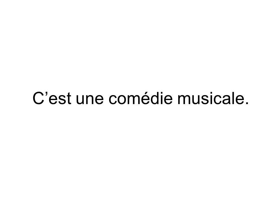 C'est une comédie musicale.