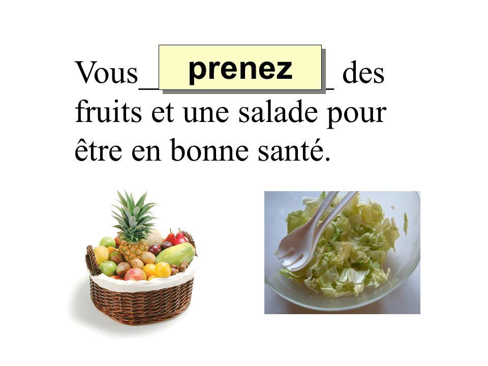 prenez Vous____________ des fruits et une salade pour être en bonne santé.