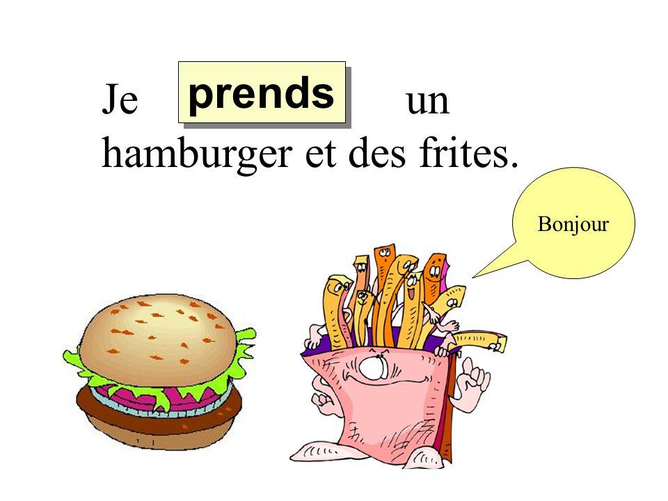 Je un hamburger et des frites.