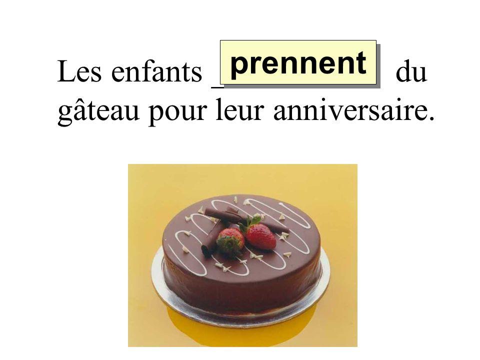 prennent Les enfants _________ du gâteau pour leur anniversaire.