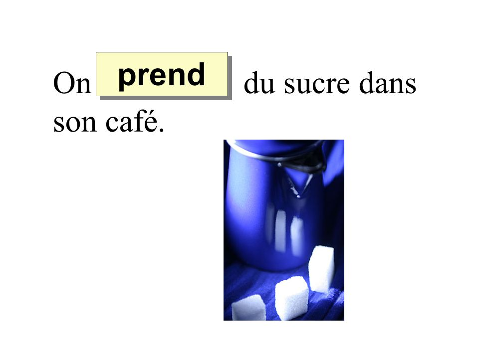 prend On du sucre dans son café.