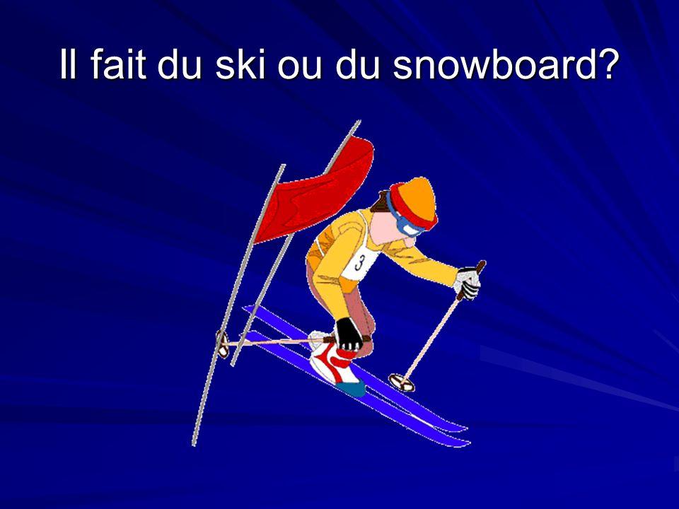 Il fait du ski ou du snowboard