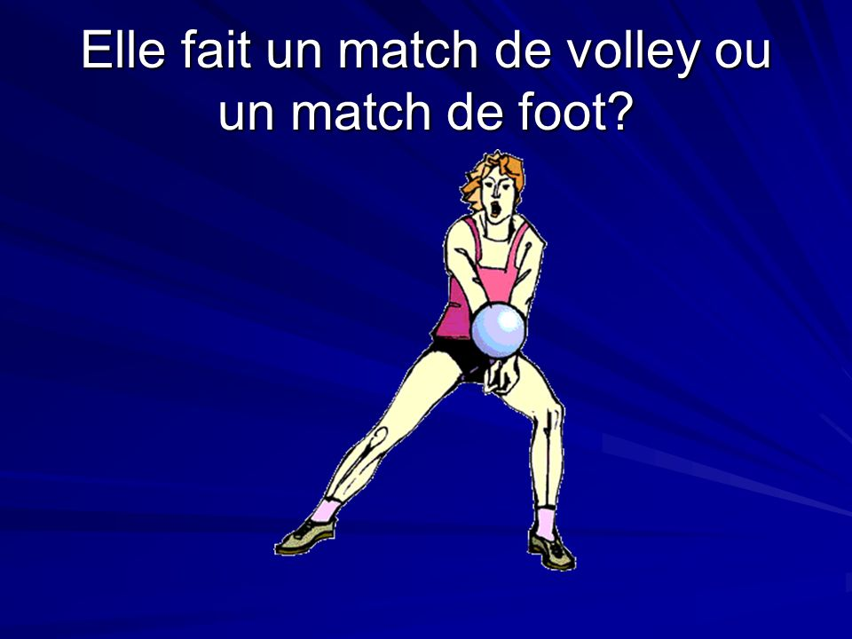 Elle fait un match de volley ou un match de foot