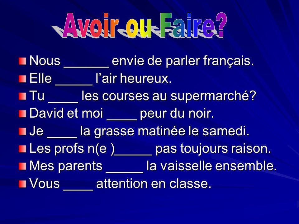 Avoir ou Faire Nous ______ envie de parler français.