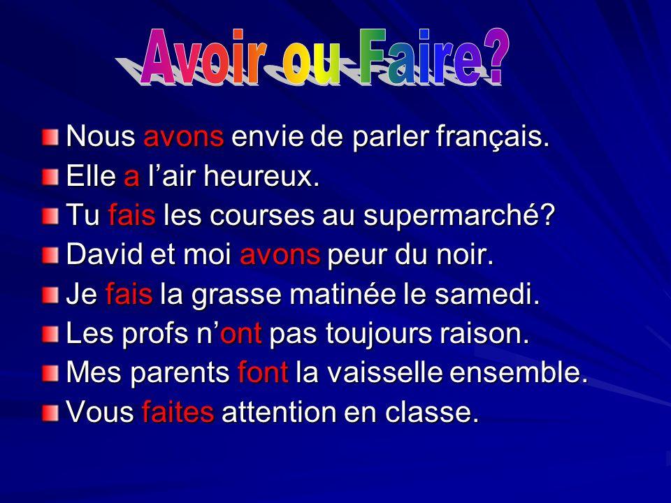 Avoir ou Faire Nous avons envie de parler français.