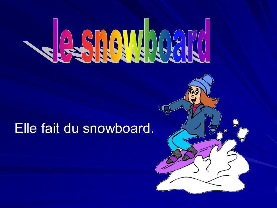 le snowboard Elle fait du snowboard.