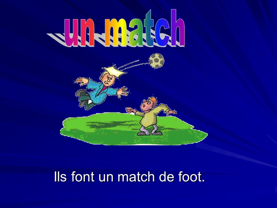 un match Ils font un match de foot.