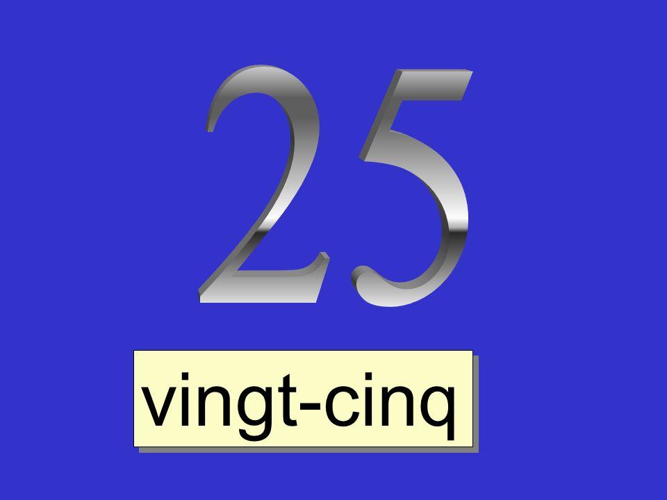 25 vingt-cinq