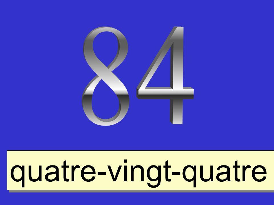 84 quatre-vingt-quatre