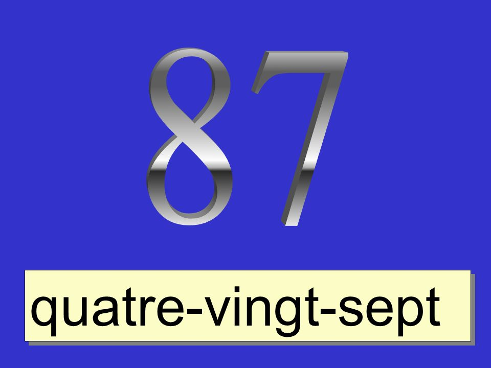 87 quatre-vingt-sept