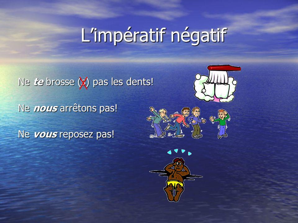 L'impératif négatif Ne te brosse (s) pas les dents!