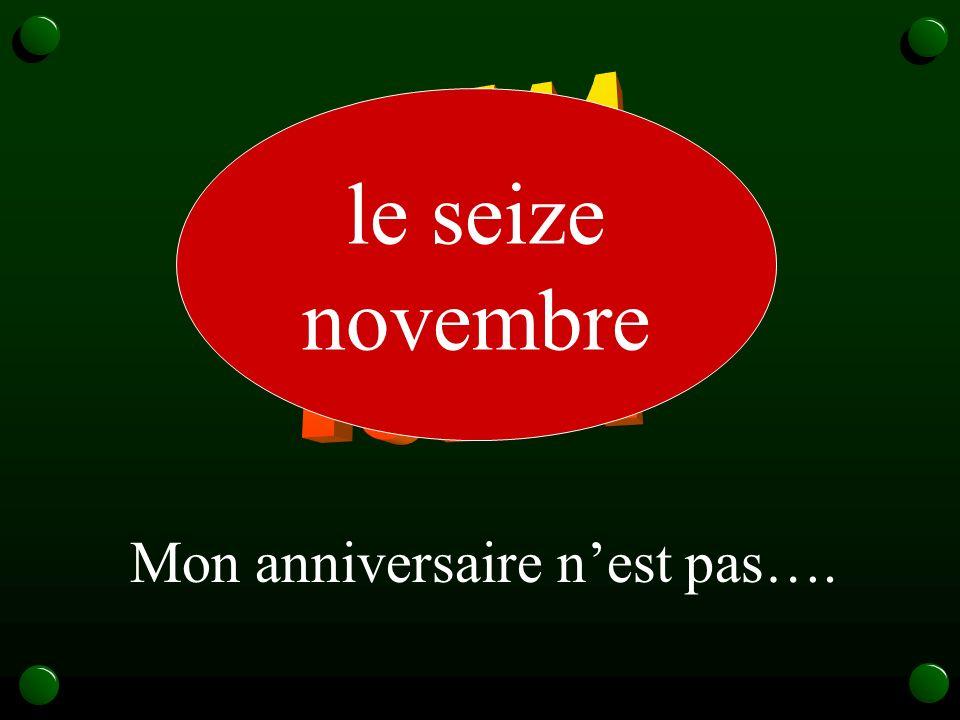16/11 le seize novembre Mon anniversaire n'est pas….