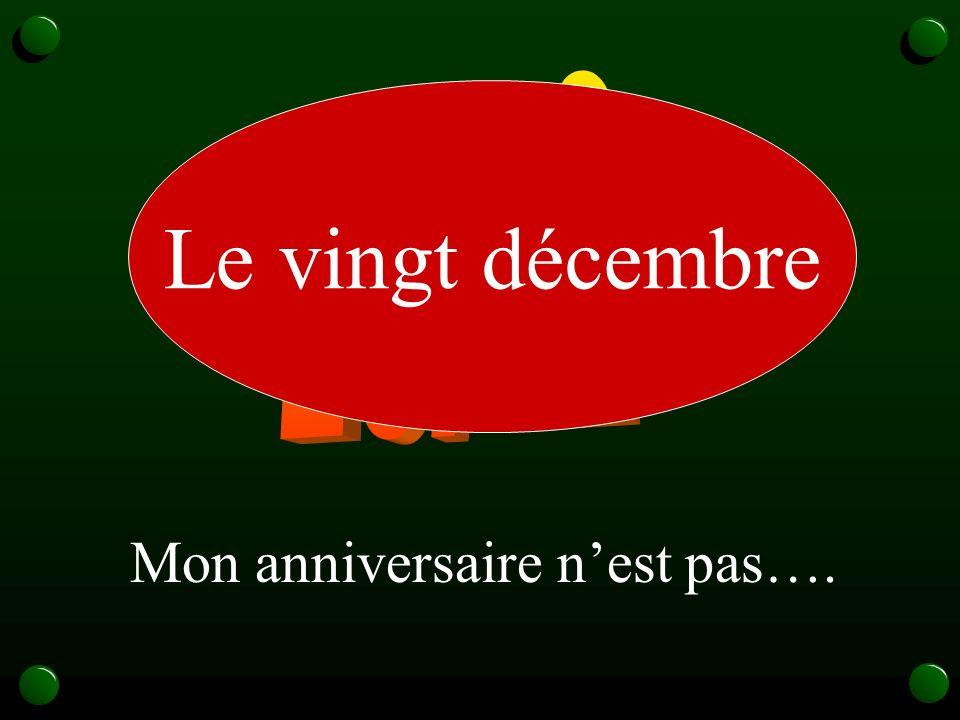 20/12 Le vingt décembre Mon anniversaire n'est pas….