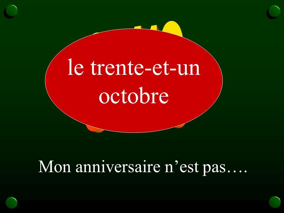 31/10 le trente-et-un octobre Mon anniversaire n'est pas….