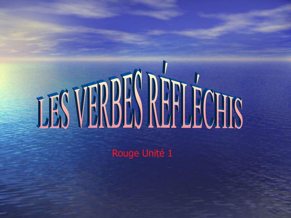 LES VERBES RÉFLÉCHIS Rouge Unité 1