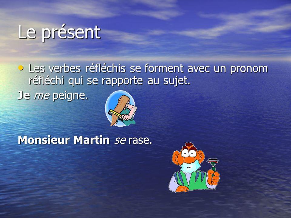 Le présent Les verbes réfléchis se forment avec un pronom réfléchi qui se rapporte au sujet. Je me peigne.