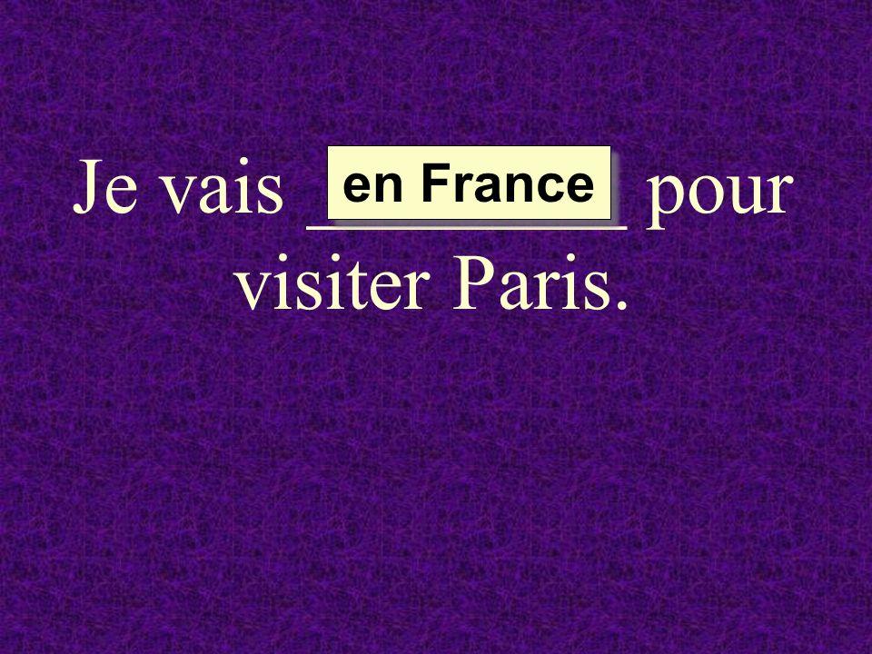 Je vais ________ pour visiter Paris.