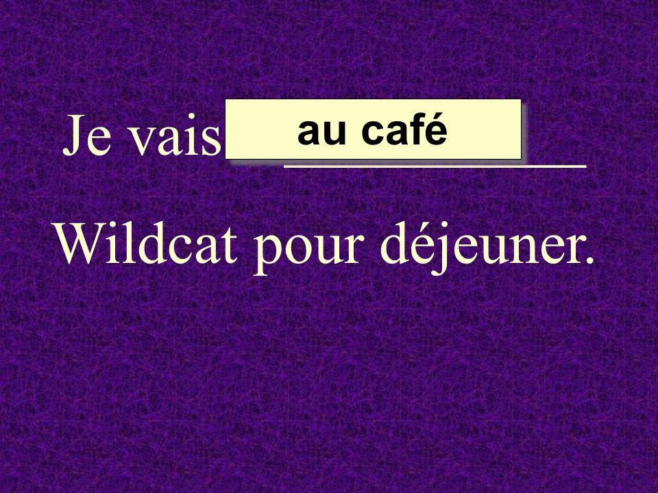 Je vais __________ Wildcat pour déjeuner. au café