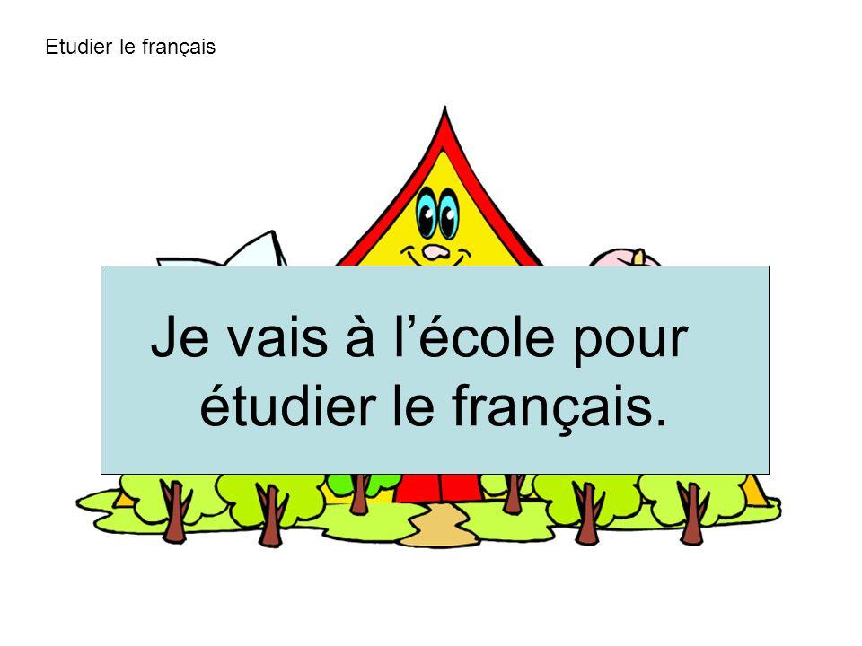 Etudier le français Je vais à l'école pour étudier le français.